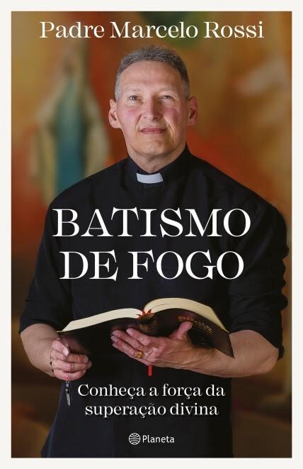 Padre Marcelo Rossi retorna às livrarias com Batismo de fogo, sua obra mais pessoal